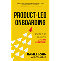 Product-Led Onboarding: How to Turn New Users Into Lifelong Customers (English Edition)