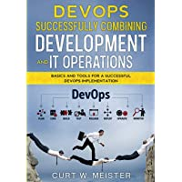 DevOps - Successfully Combining Development and IT Operations: Basics and Tools for a Successful DevOps Implementation