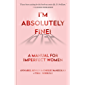 I'm Absolutely Fine!: A Manual for Imperfect Women