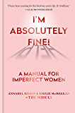 I'm Absolutely Fine!: A Manual for Imperfect Women (English Edition)