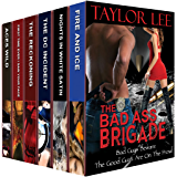 The Bad Ass Brigade: Bad Guys Beware. The Good Guys Are on the Prowl (A Taylor Lee Sizzling Romantic Suspense Collection)