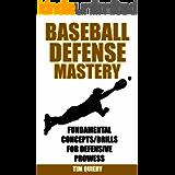 Baseball Defense Mastery: Fundamentals, Concepts & Drills For Defensive Prowess (Baseball Defense, Baseball Book…
