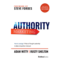 Authority Marketing: How to Leverage 7 Pillars of Thought Leadership to Make Competition Irrelevant
