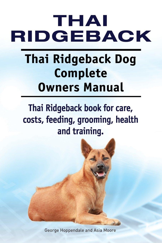 Thai Ridgeback. Thai Ridgeback Dog Complete Owners Manual. Thai Ridgeback book for care, costs, feeding, grooming, health and training.