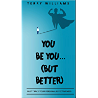 You Be You (But Better): Practical tools to fast-track your personal & professional effectiveness (English Edition)