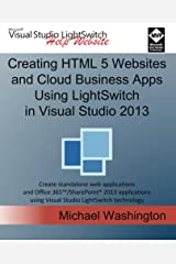 Creating HTML 5 Websites and Cloud Business Apps Using LightSwitch In Visual Studio 2013: Create standalone web applications and Office 365 / SharePoint 2013 applications Kindle Edition