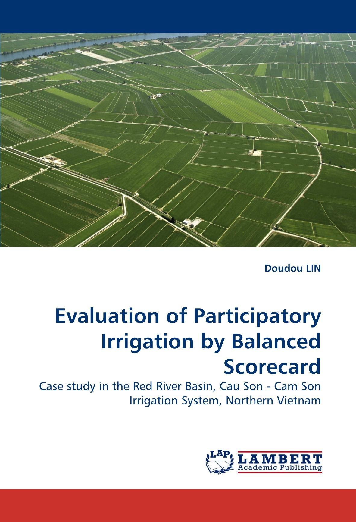 Evaluation of Participatory Irrigation by Balanced Scorecard: Case study in the Red River Basin, Cau Son - Cam Son Irrigation System, Northern Vietnam pdf epub