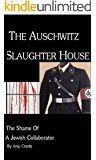 The Auschwitz Slaughterhouse: Shame of a Jewish Collaborator