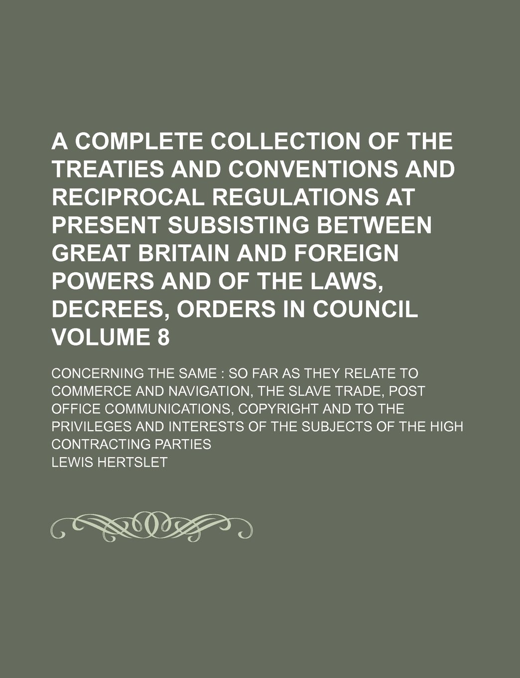 Download A complete collection of the treaties and conventions and reciprocal regulations at present subsisting between Great Britain and foreign powers and of ... concerning the same: so far as they Volume 8 PDF