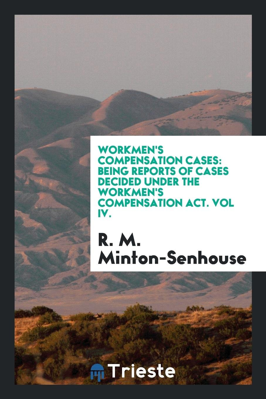 Read Online Workmen's Compensation Cases: Being Reports of Cases Decided Under the Workmen's Compensation Act. Vol IV. PDF