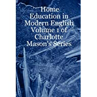 Home Education in Modern English: Volume 1 of Charlotte Mason's Series