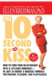 The 10-Second Kiss: How to Turn Your Relationship Into a Lifelong Romance -- in Just 24 Hours! A Magical Formula for Passion, Pleasure, and Playfulness