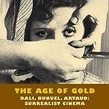 Age of Gold, The: Dali, Bunuel, Artaud: Surrealist Cinema (Solar Film Directives)