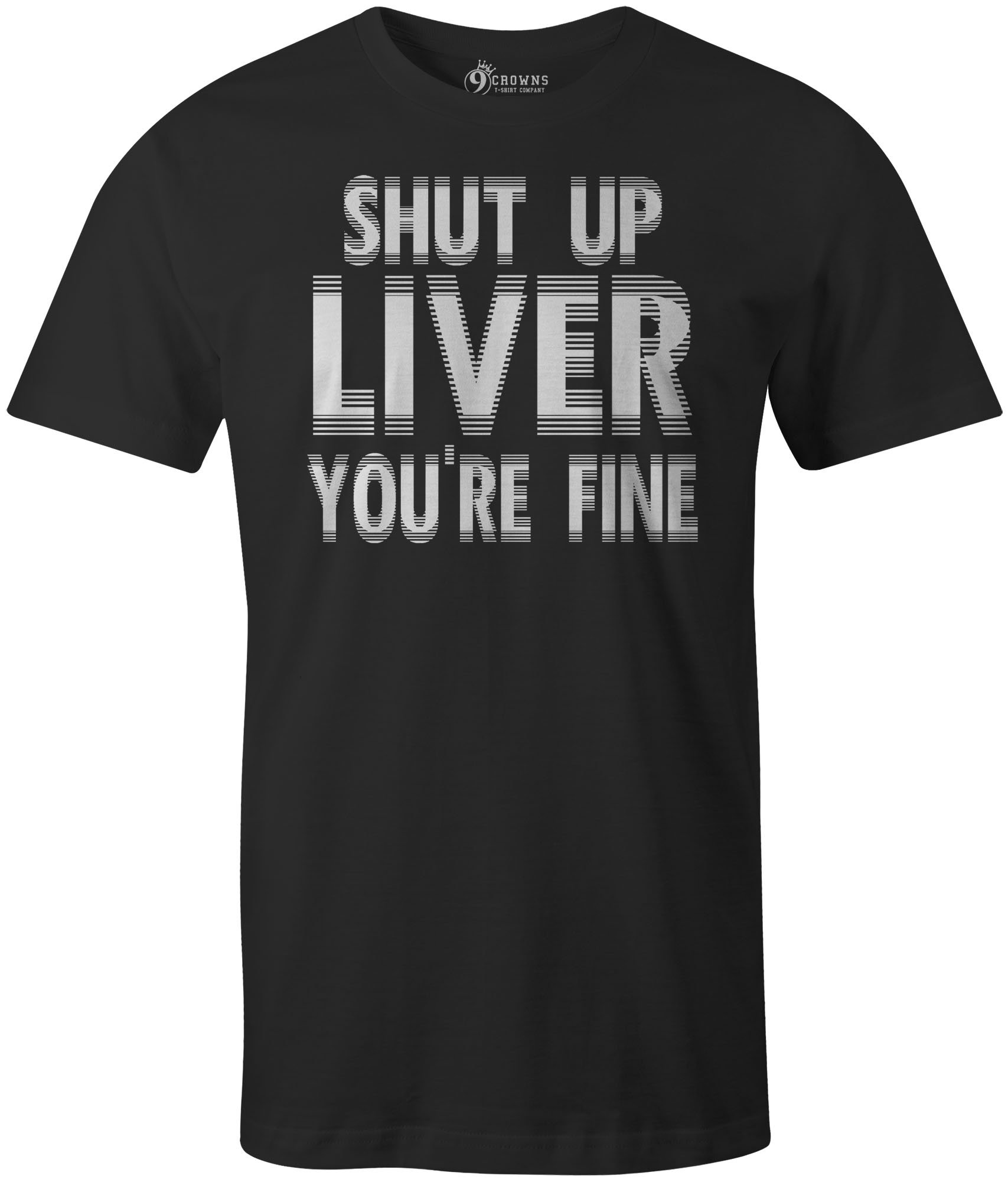 9 Crowns Tees Men's Shut up Liver You're Fine Funny Drinking Shirt-SU Black-XL
