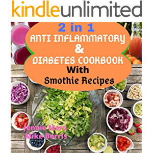 2 in 1 ANTI INFLAMMATORY AND DIABETES COOKBOOK WITH SMOOTHIE RECIPES: Immune Boosting Diet Cookbook For Your Dinner…