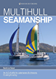 Multihull Seamanship: An A-Z of skills for catamarans & trimarans/cruising & racing