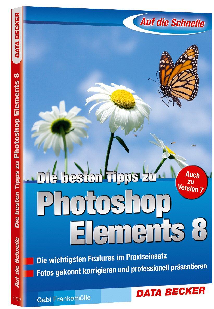 Auf die Schnelle: Die besten Tipps zu Photoshop Elements 8