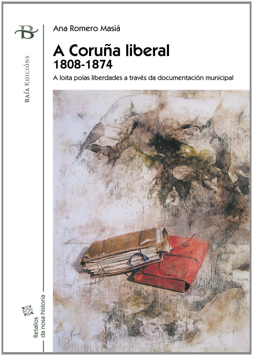 A Coruña liberal. 1808-1874 (Baía Ensaio): Amazon.es: Romero Masiá, Ana: Libros