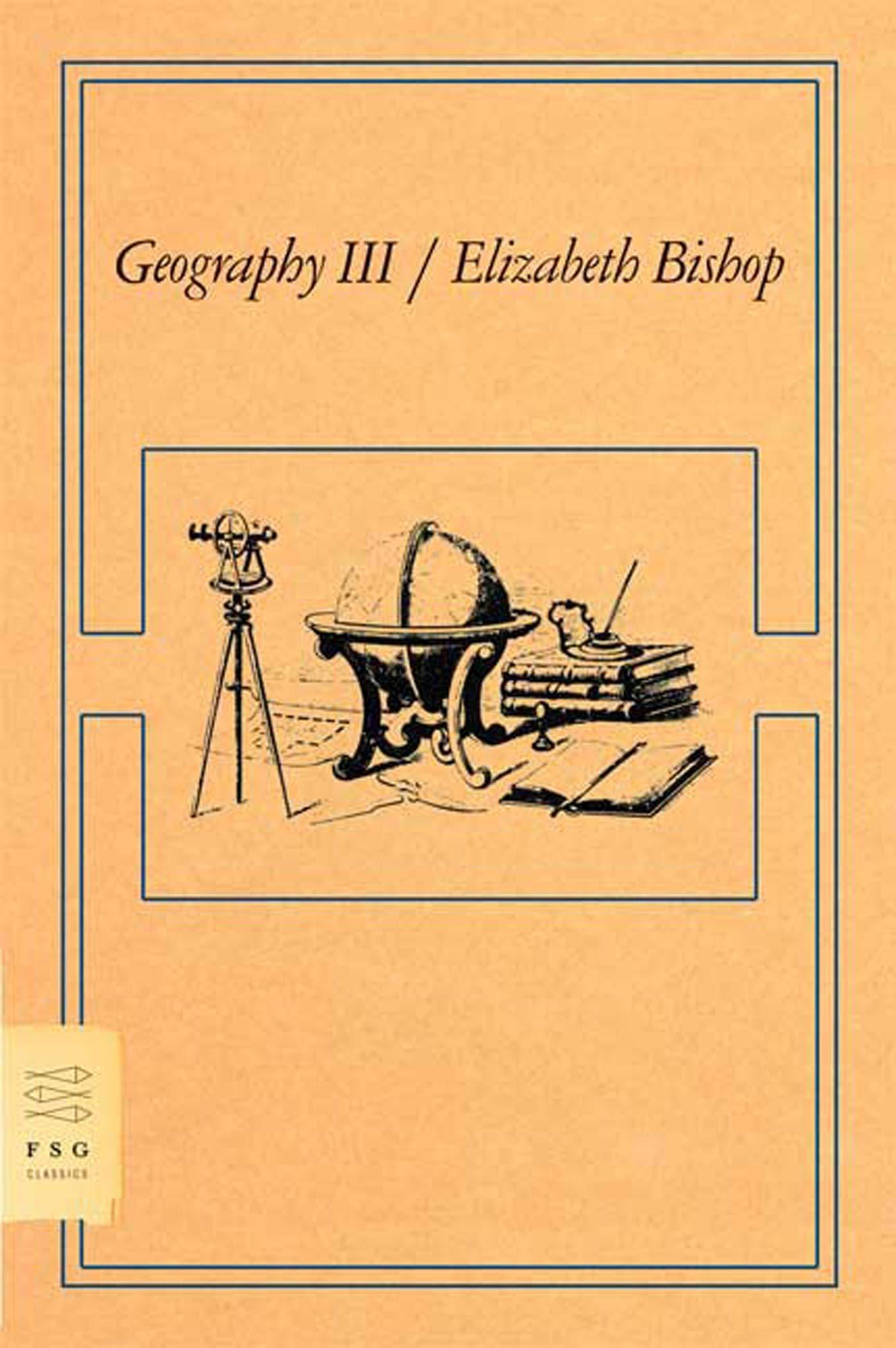 Geography Iii Poems Fsg Classics Elizabeth Bishop