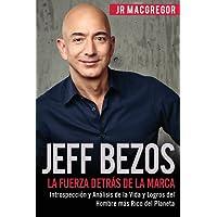 Jeff Bezos: La Fuerza Detrás de la Marca: Introspección y Análisis de la Vida y Logros del Hombre Más Rico del Planeta
