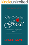 THE MAKING OF GRACE: Faith in a Journey of Laughing, crying and Anger