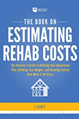 The Book on Estimating Rehab Costs: The Investor's Guide to Defining Your Renovation Plan, Building Your Budget, and Knowing Exactly How Much It All Costs Kindle Edition