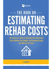 The Book on Estimating Rehab Costs: The Investor's Guide to Defining Your Renovation Plan, Building Your Budget, and...