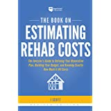 The Book on Estimating Rehab Costs: The Investor's Guide to Defining Your Renovation Plan, Building Your Budget, and Knowing