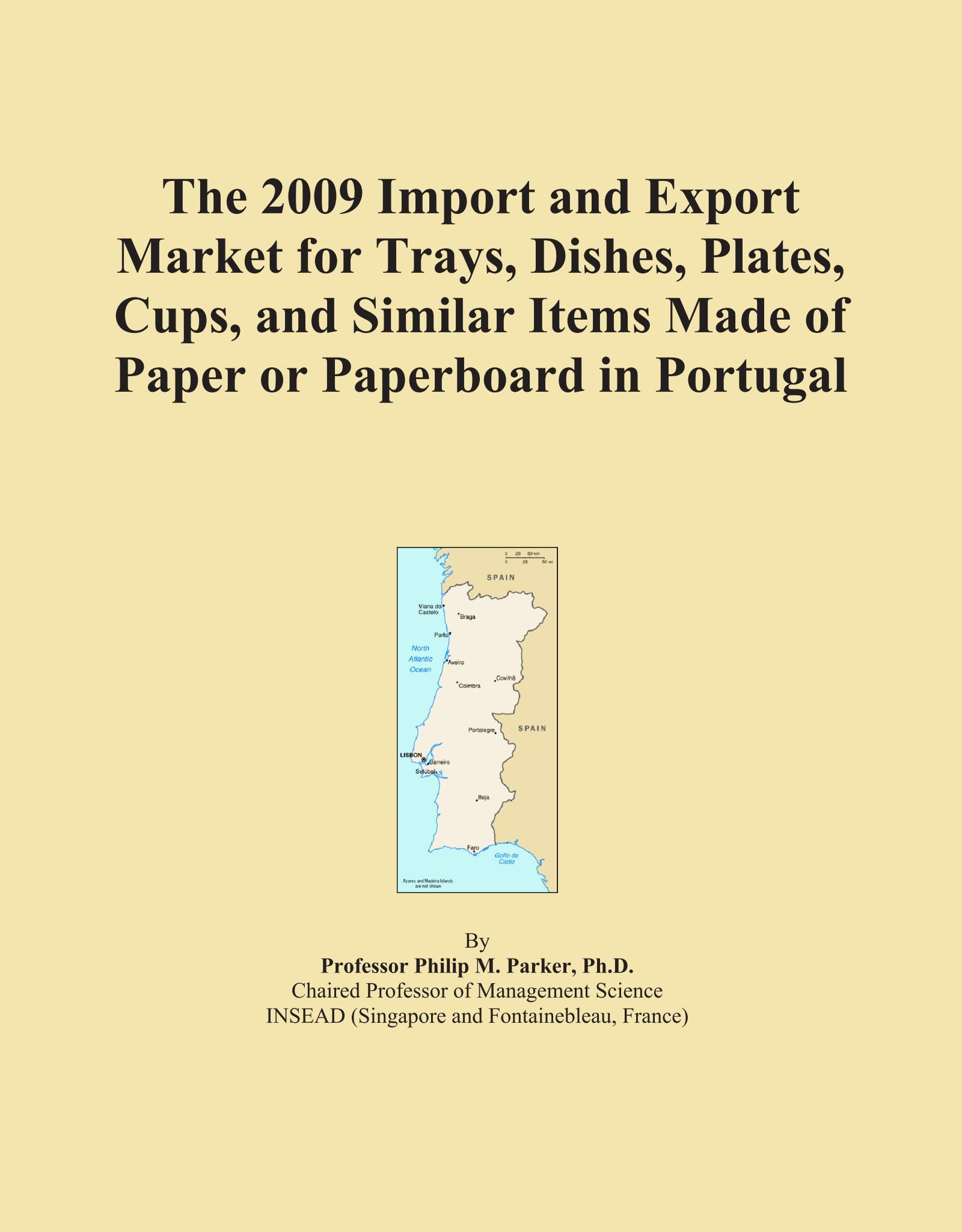 The 2009 Import and Export Market for Trays, Dishes, Plates, Cups, and Similar Items Made of Paper or Paperboard in Portugal pdf epub