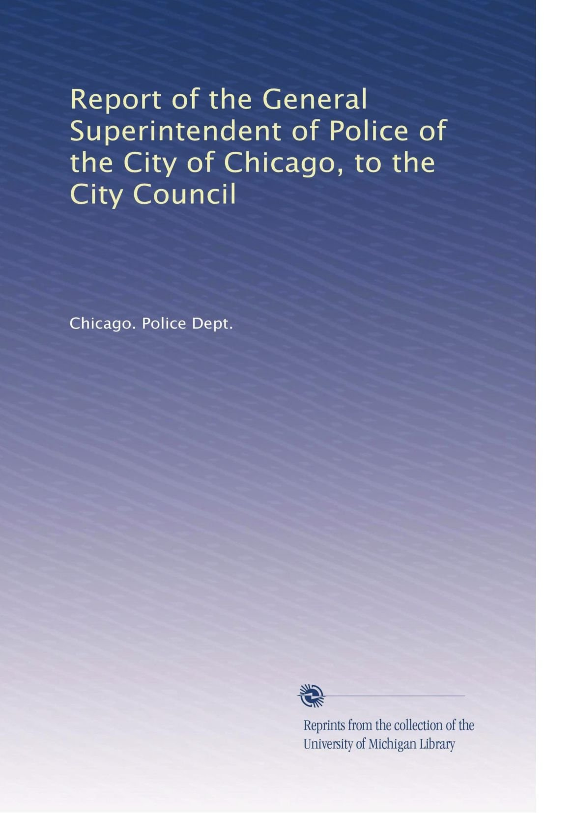 Report of the General Superintendent of Police of the City of Chicago, to the City Council PDF
