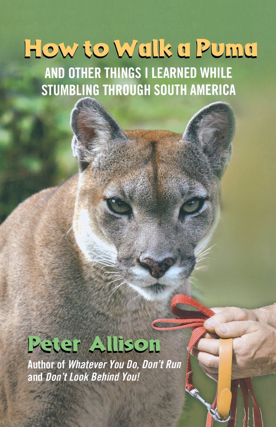 How to Walk a Puma: And Other Things I Learned While Stumbling Through South America pdf