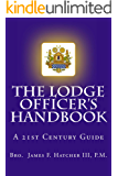 The Lodge Officer's Handbook (Tools for the 21st Century Mason)