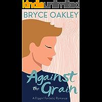 Against the Grain: A Flippin' Fantastic Romance (English Edition)