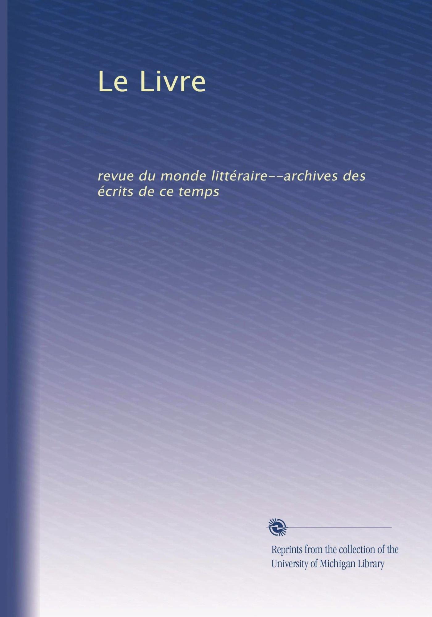 Le Livre: revue du monde littéraire--archives des écrits de ce temps (Volume 7) (French Edition) PDF