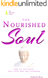 The Nourished Soul: How to Cultivate Self-Love and Kindness