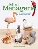 Mini Menagerie: 20 Miniature Animals to Make in