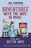 Adventures with the Wife in Space: Living With Doctor Who by Neil Perryman (7-Nov-2013) Paperback