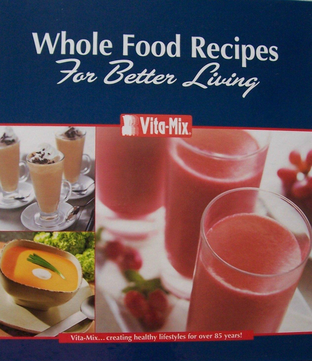 Vita-Mix: Whole Food Recipes For Better Living pdf epub