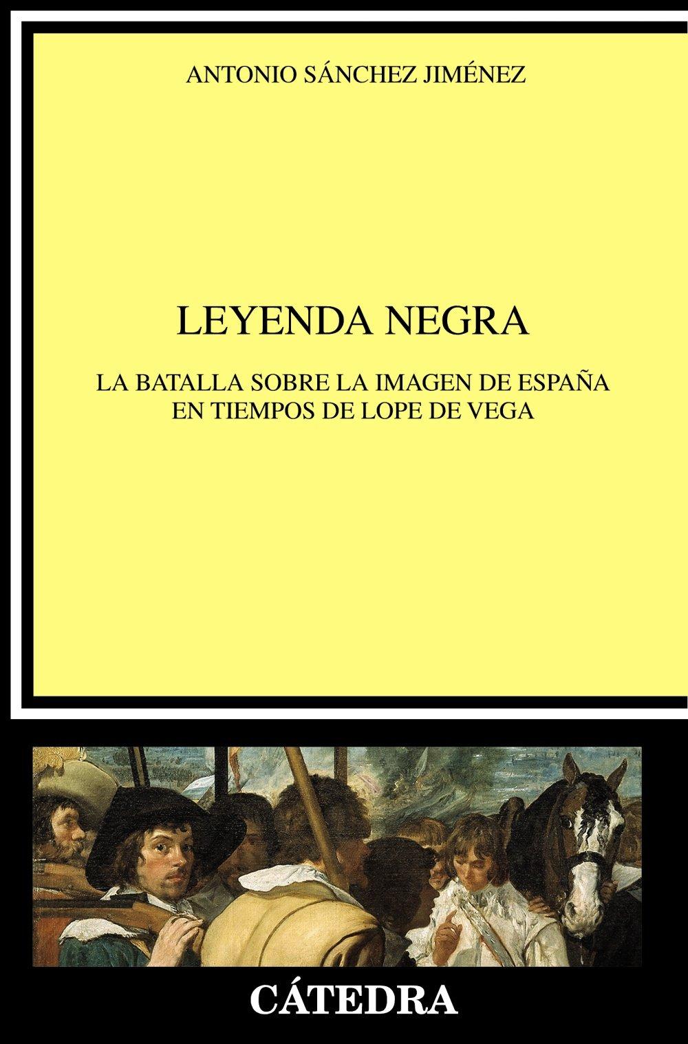 Leyenda negra: La batalla sobre la imagen de España en tiempos de Lope de Vega Crítica y estudios literarios: Amazon.es: Sánchez Jiménez, Antonio: Libros