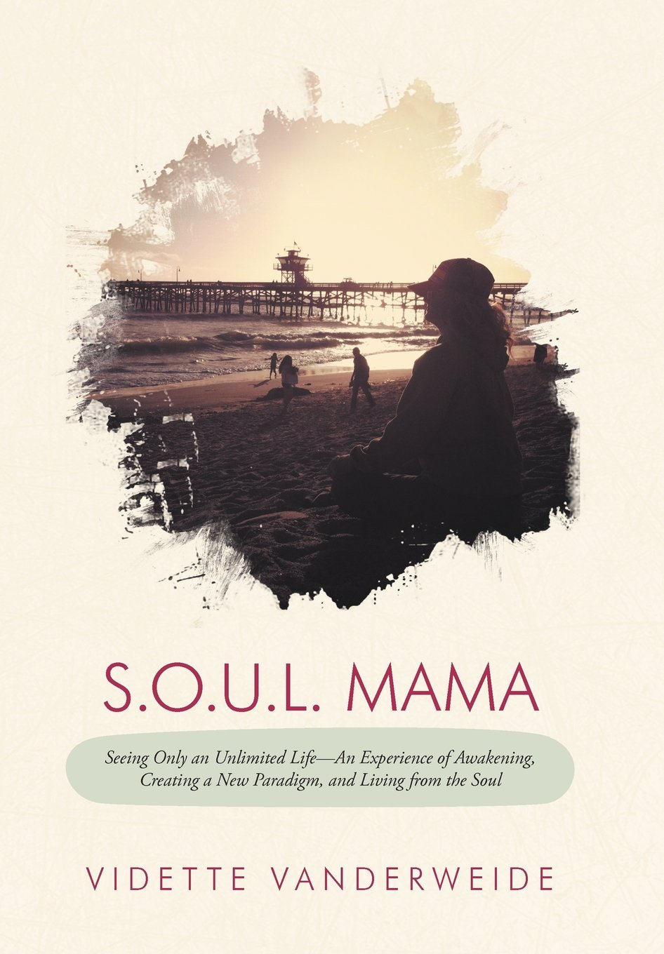 Read Online S.O.U.L. Mama: Seeing Only an Unlimited Life-An Experience of Awakening, Creating a New Paradigm, and Living from the Soul ebook