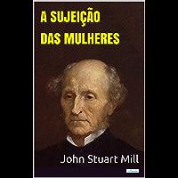 A Sujeição das Mulheres - Stuart Mill
