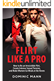 Flirt Like a Pro: How to Be an Irresistible Flirt, Create Intense Sexual Tension, and Make Women Go Weak at the Knees (Dating Advice for Men: How to Flirt and Attract Women) (English Edition)