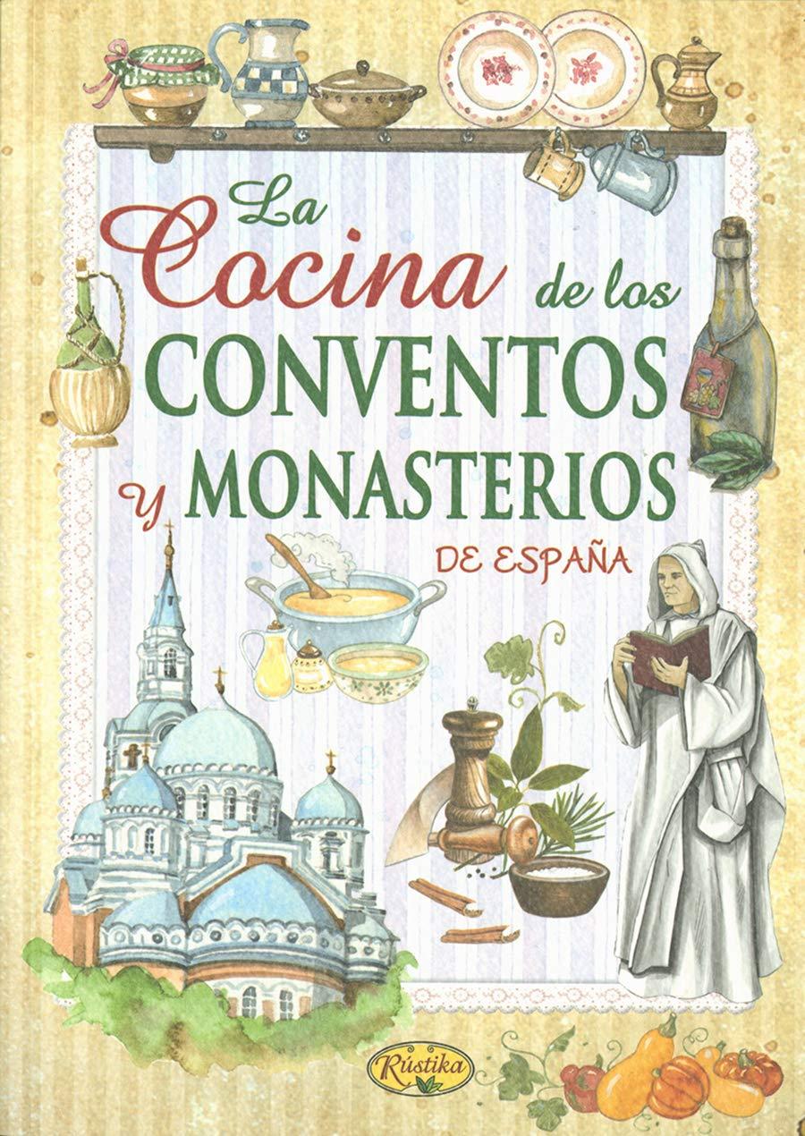 La cocina de los conventos y monasterios de España Sabor y tradición: Amazon.es: Rústika: Libros