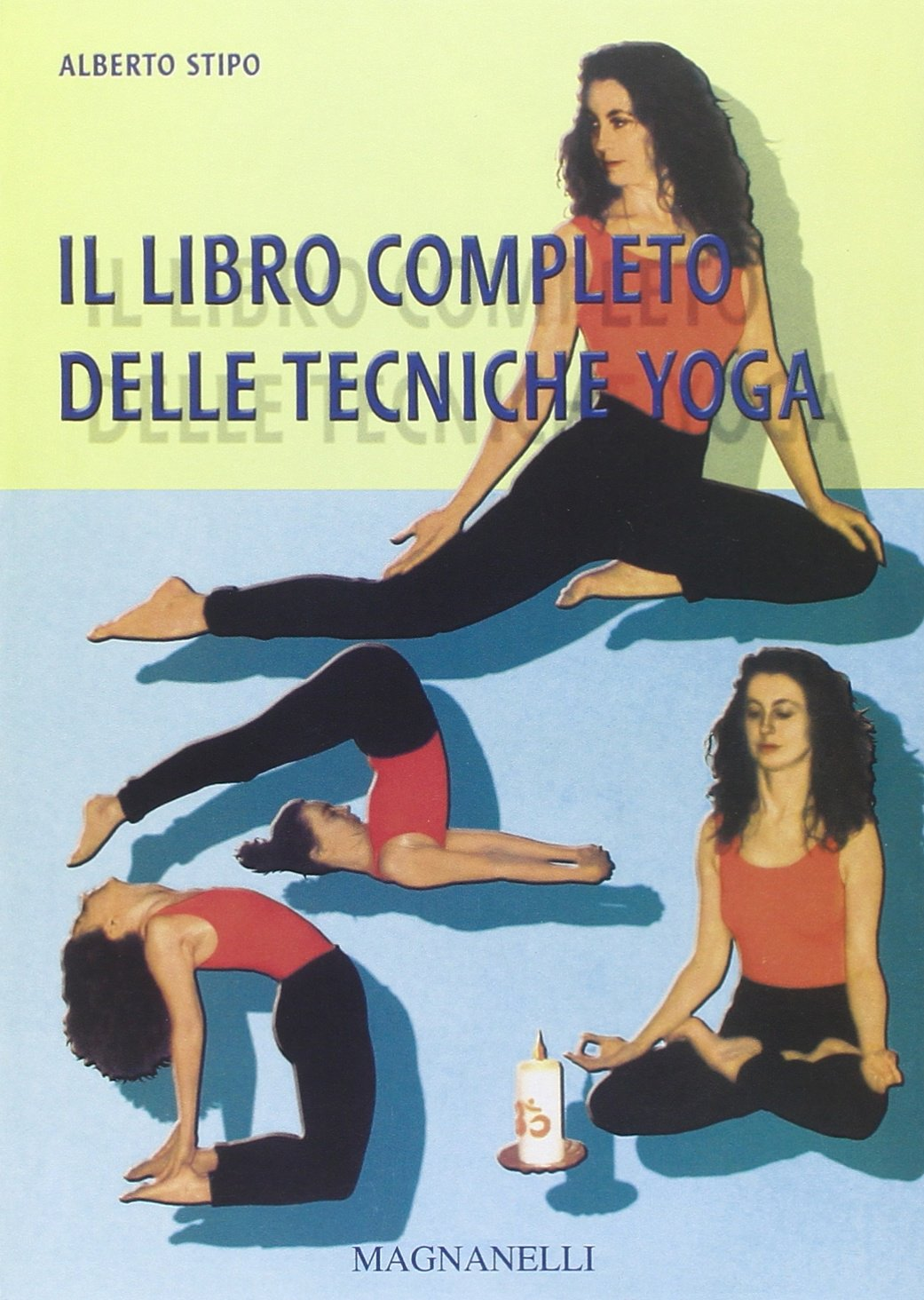 Il Libro completo delle tecniche yoga: Alberto Stipo ...