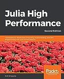 Julia High Performance: Optimizations, distributed computing, multithreading, and GPU programming with Julia 1.0 and…