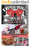 Delicious Recipes in Jars for Holiday Gifts and Fun: DIY Mason Jar Recipes to Save You Money on Presents (Andrea Silver DIY Books Book 1)