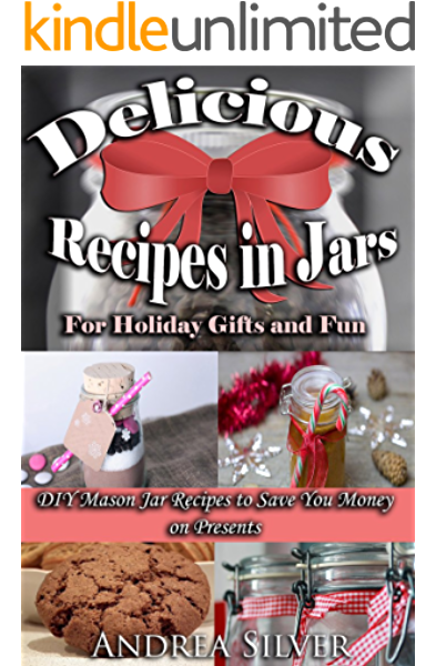 Delicious Recipes In Jars For Holiday Gifts And Fun Diy Mason Jar Recipes To Save You Money On Presents Andrea Silver Diy Books Book 1 Kindle Edition By Silver Andrea Cookbooks