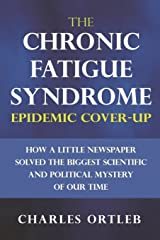 The Chronic Fatigue Syndrome Epidemic Cover-up: How a Little Newspaper Solved the Biggest Scientific and Political Mystery of Our Time Paperback