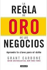 La regla de oro de los negocios: Aprende la clave para el éxito (Spanish Edition) Kindle Edition