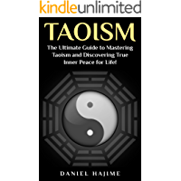 Taoism: The Ultimate Guide to Mastering Taoism and Discovering True Inner Peace for Life! (Taoism - Tao - Meditation…